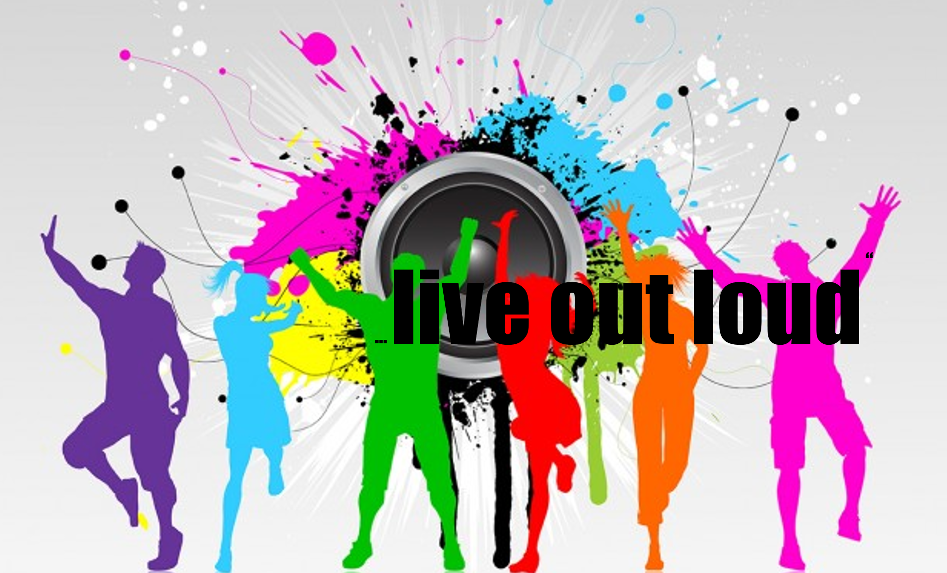 colourful silhouettes of men and women dancing in front of a loudspeaker; title Live Out Loud